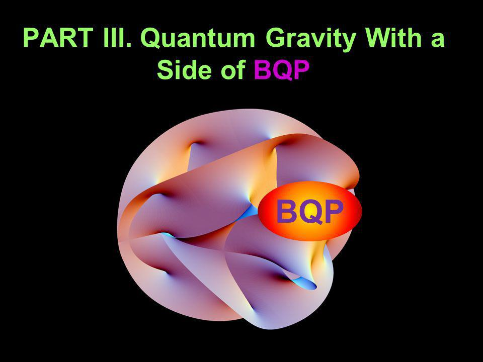 PART III. Quantum Gravity With a Side of BQP