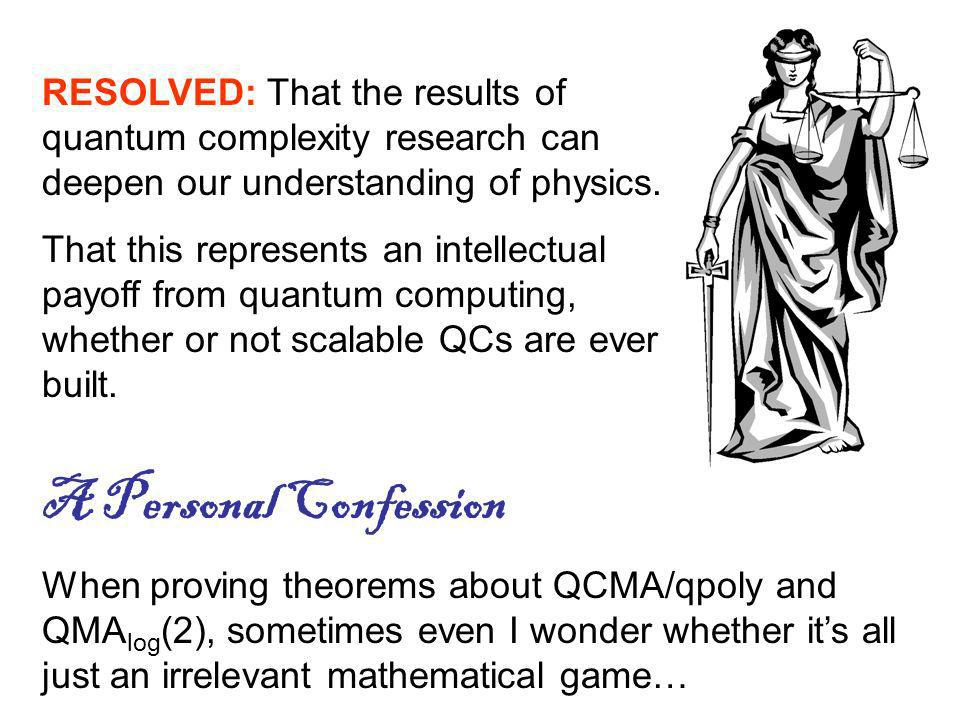 RESOLVED: That the results of quantum complexity research can deepen our understanding of physics.