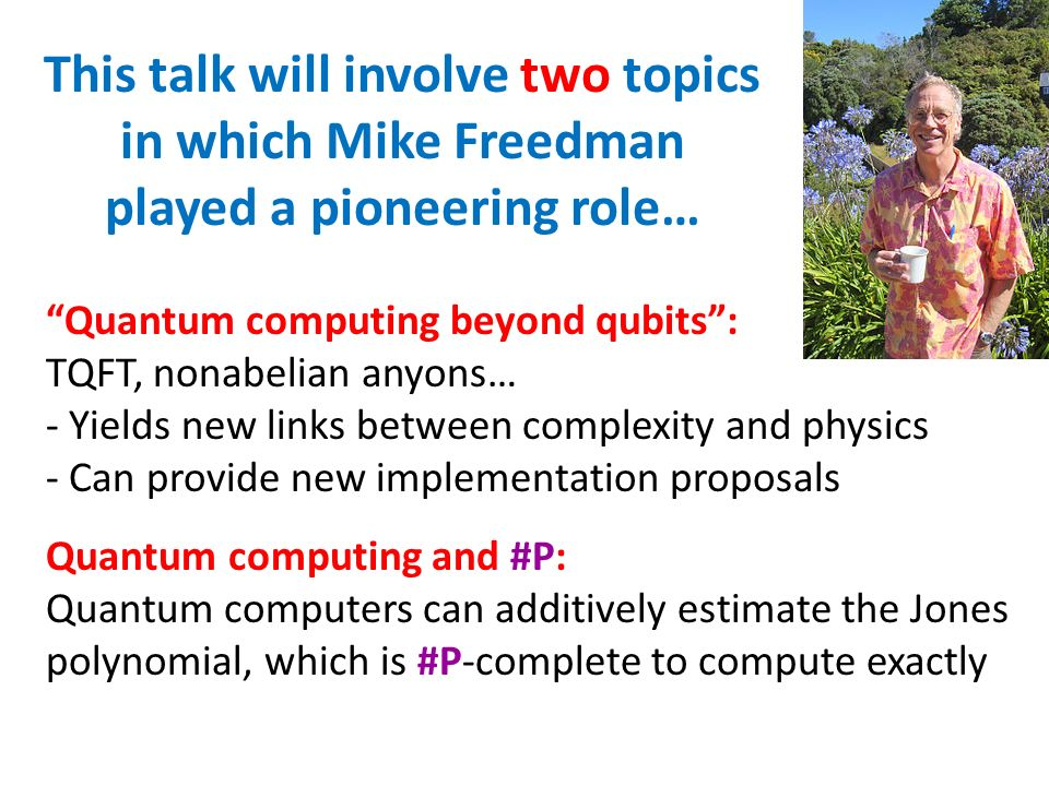 This talk will involve two topics in which Mike Freedman played a pioneering role…