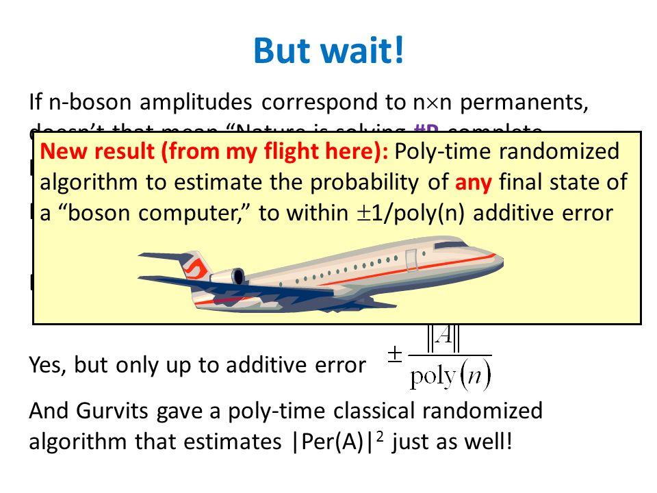 But wait! If n-boson amplitudes correspond to nn permanents, doesn't that mean Nature is solving #P-complete problems !