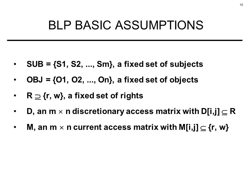 BLP BASIC ASSUMPTIONS SUB = {S1, S2, ..., Sm}, a fixed set of subjects