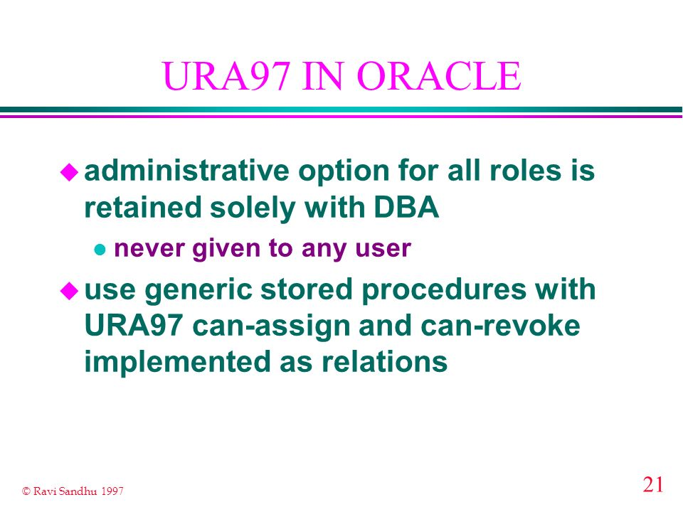 URA97 IN ORACLE administrative option for all roles is retained solely with DBA. never given to any user.