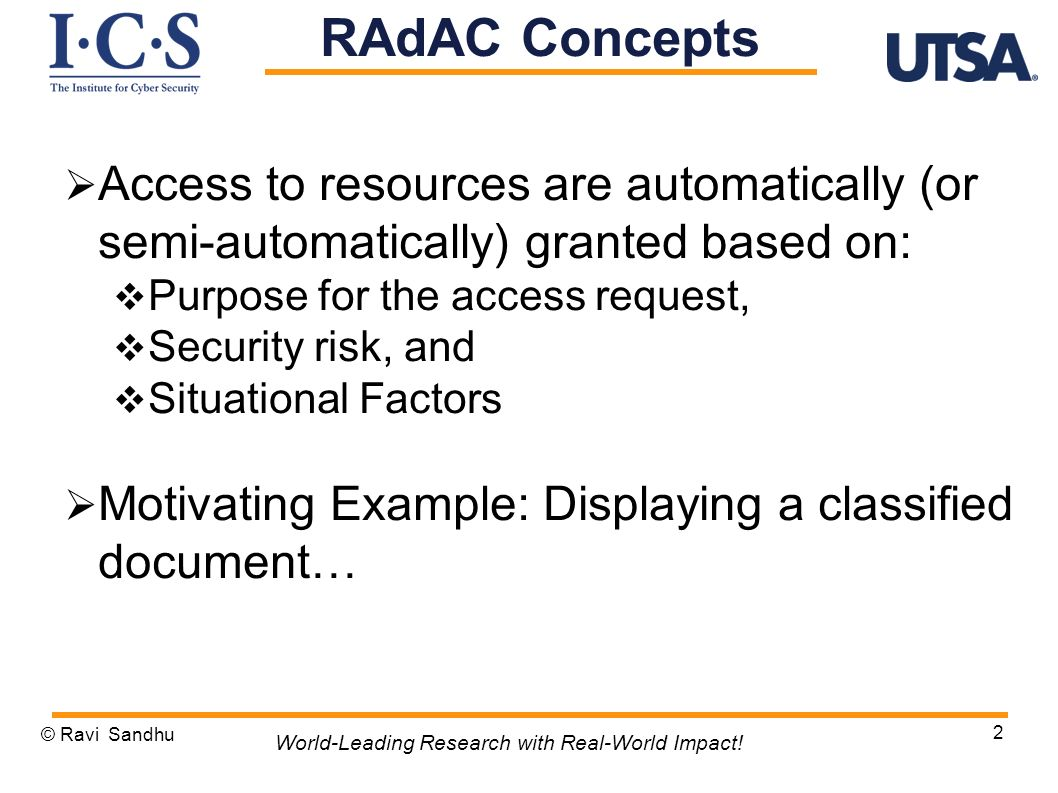 RAdAC Concepts Access to resources are automatically (or semi-automatically) granted based on: Purpose for the access request,