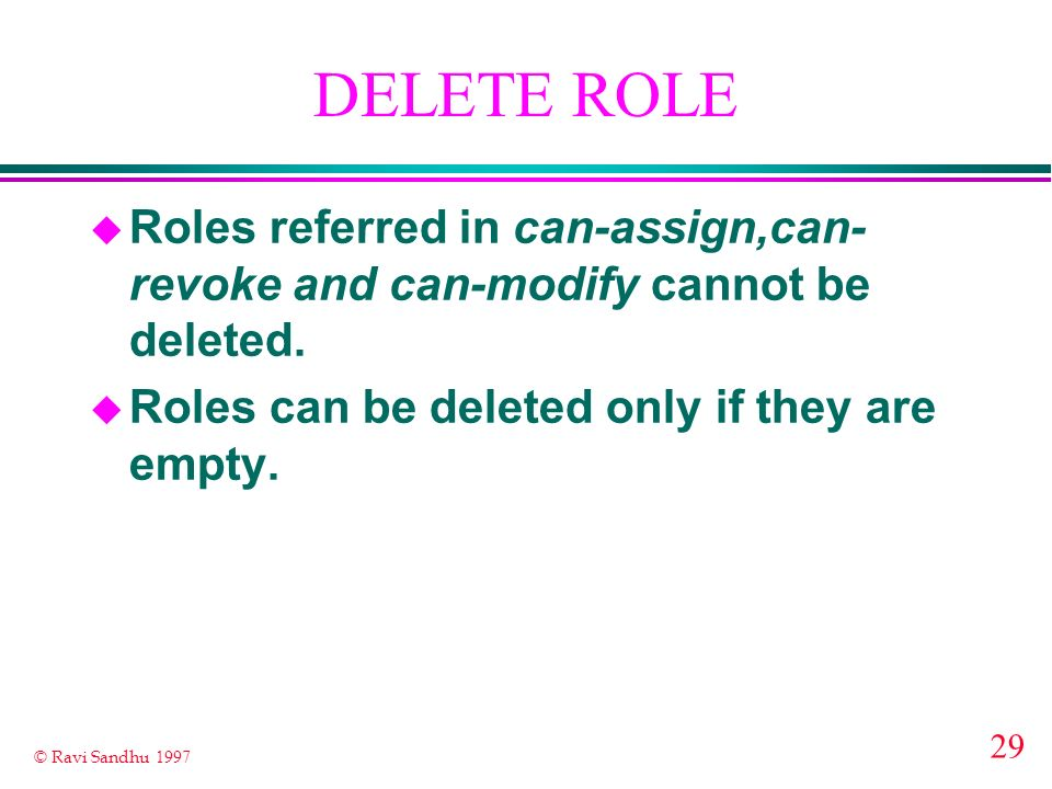 DELETE ROLE Roles referred in can-assign,can-revoke and can-modify cannot be deleted.
