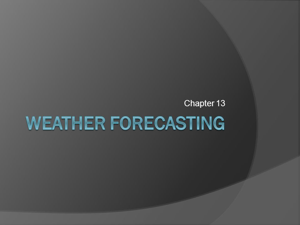 Chapter 13 Weather Forecasting