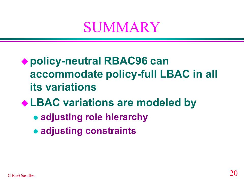 SUMMARY policy-neutral RBAC96 can accommodate policy-full LBAC in all its variations. LBAC variations are modeled by.