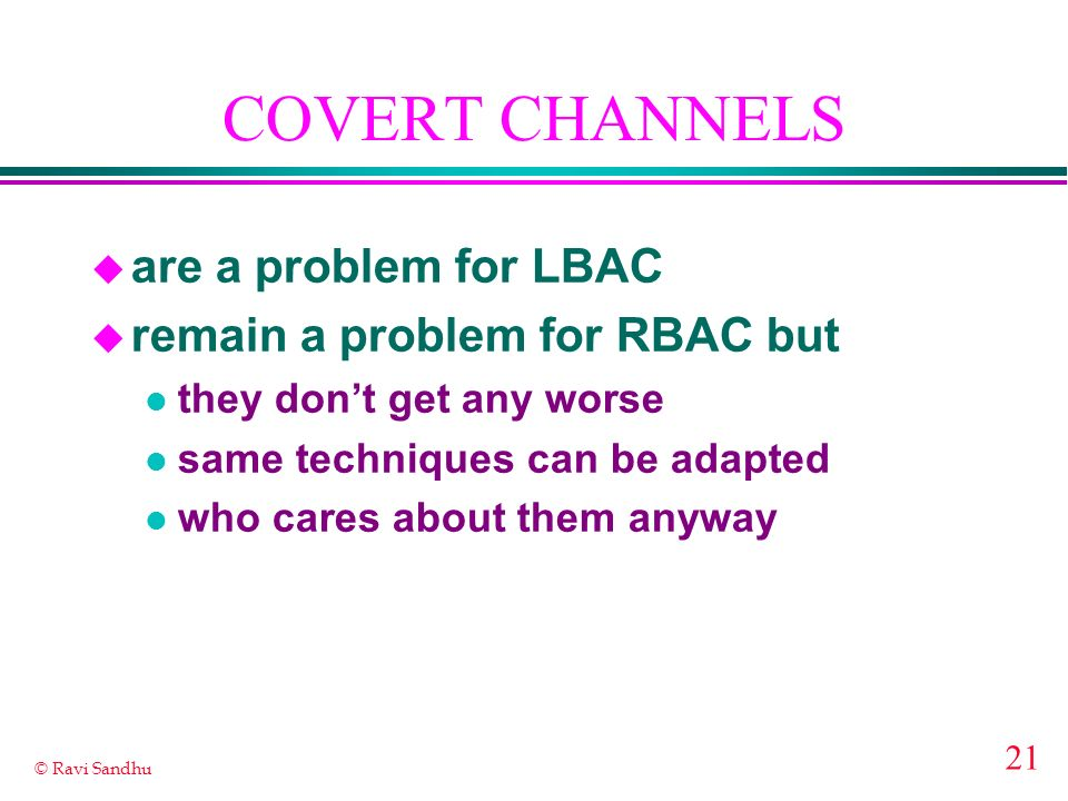 COVERT CHANNELS are a problem for LBAC remain a problem for RBAC but