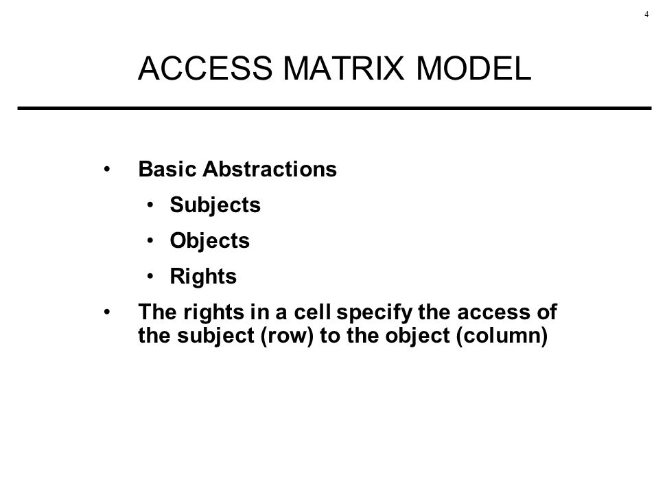 ACCESS MATRIX MODEL Basic Abstractions Subjects Objects Rights