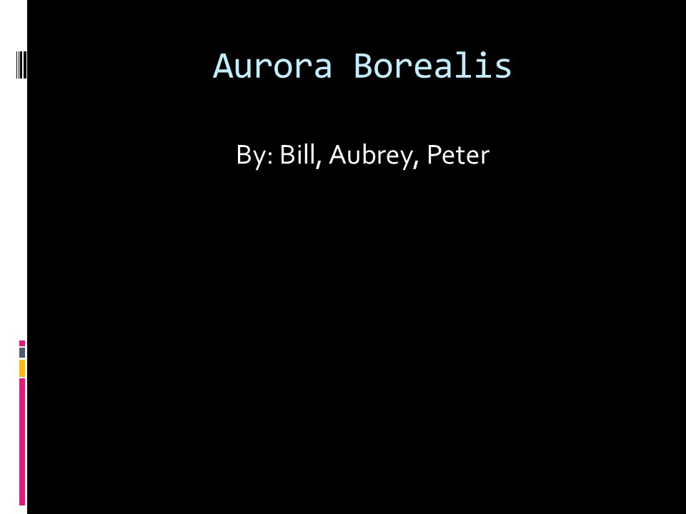 Aurora Borealis By: Bill, Aubrey, Peter