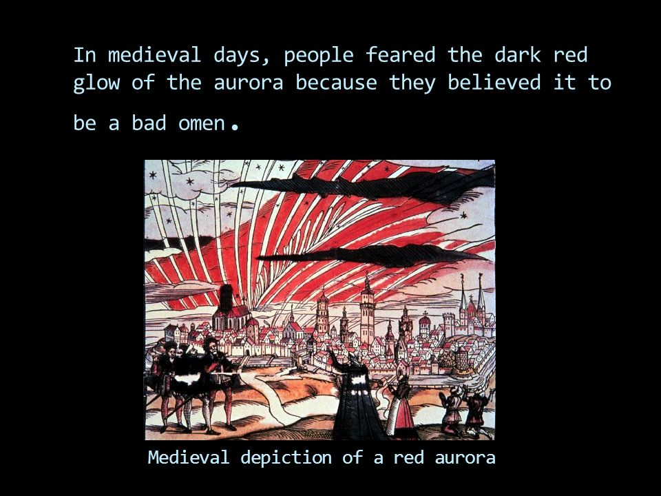 In medieval days, people feared the dark red glow of the aurora because they believed it to be a bad omen.