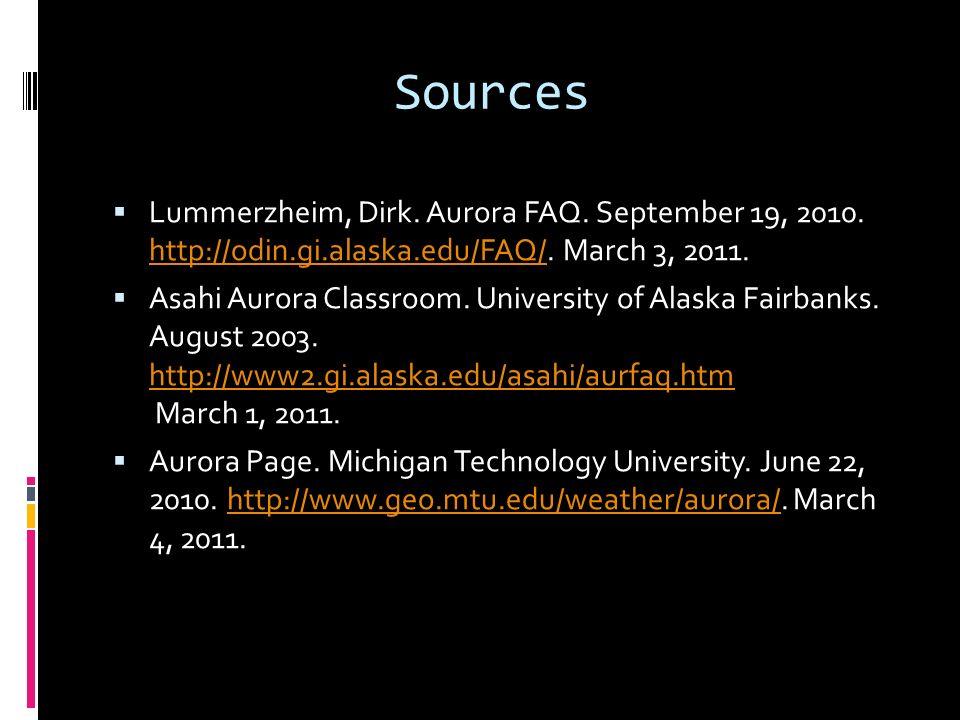 Sources Lummerzheim, Dirk. Aurora FAQ. September 19, 2010. http://odin.gi.alaska.edu/FAQ/. March 3, 2011.