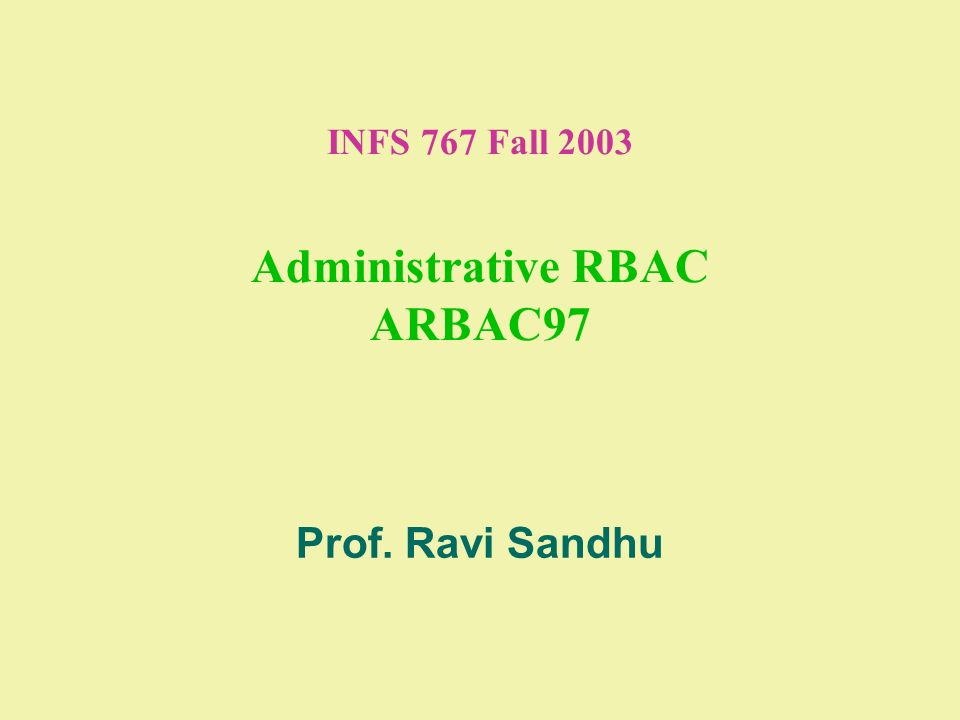 INFS 767 Fall 2003 Administrative RBAC