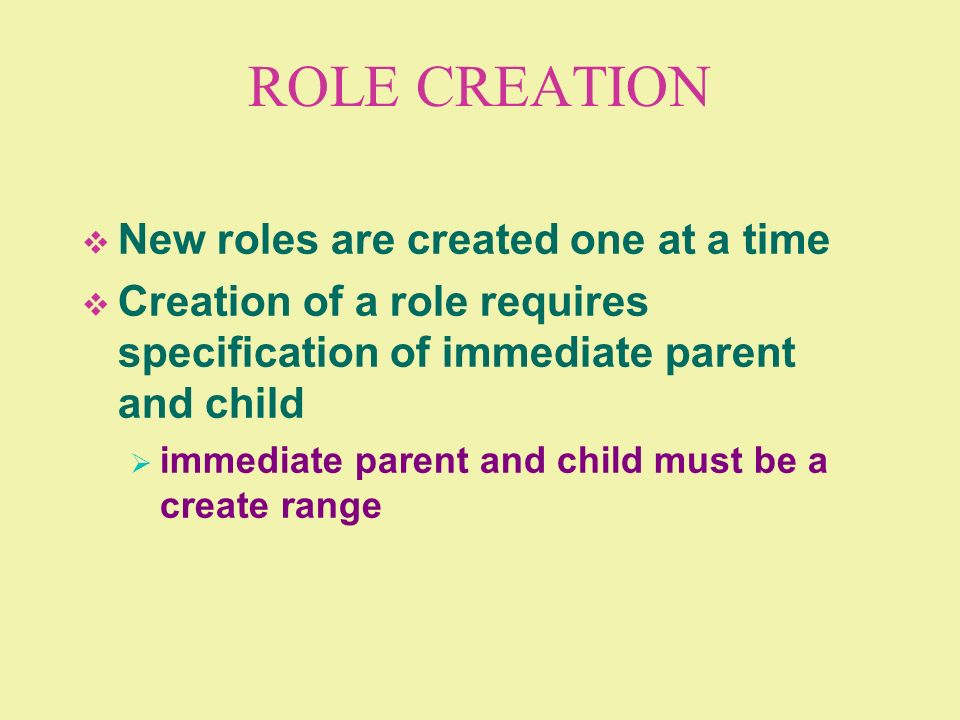 ROLE CREATION New roles are created one at a time