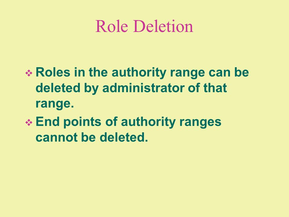 Role Deletion Roles in the authority range can be deleted by administrator of that range.