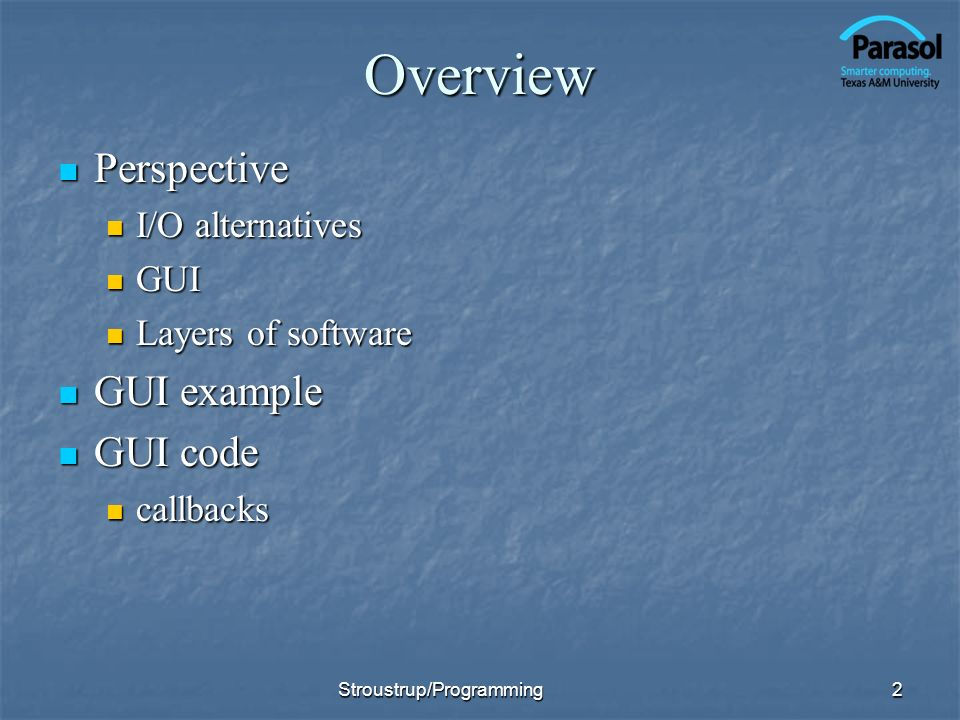 Overview Perspective GUI example GUI code I/O alternatives GUI