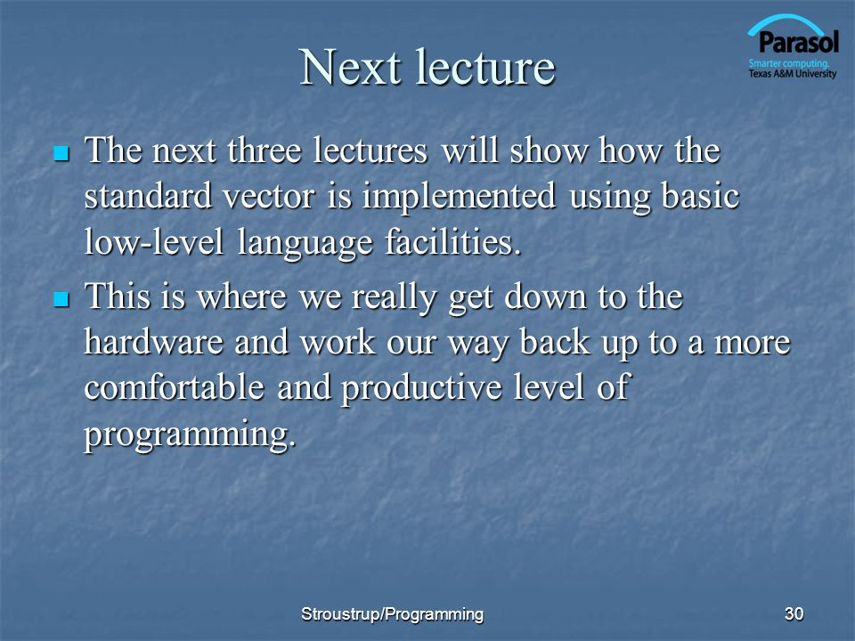 Next lecture The next three lectures will show how the standard vector is implemented using basic low-level language facilities.