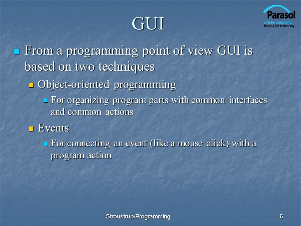 GUI From a programming point of view GUI is based on two techniques
