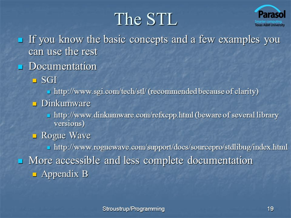 The STL If you know the basic concepts and a few examples you can use the rest. Documentation. SGI.