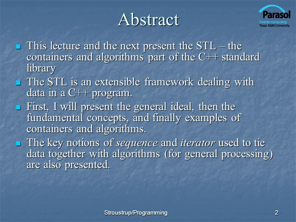 Abstract This lecture and the next present the STL – the containers and algorithms part of the C++ standard library.