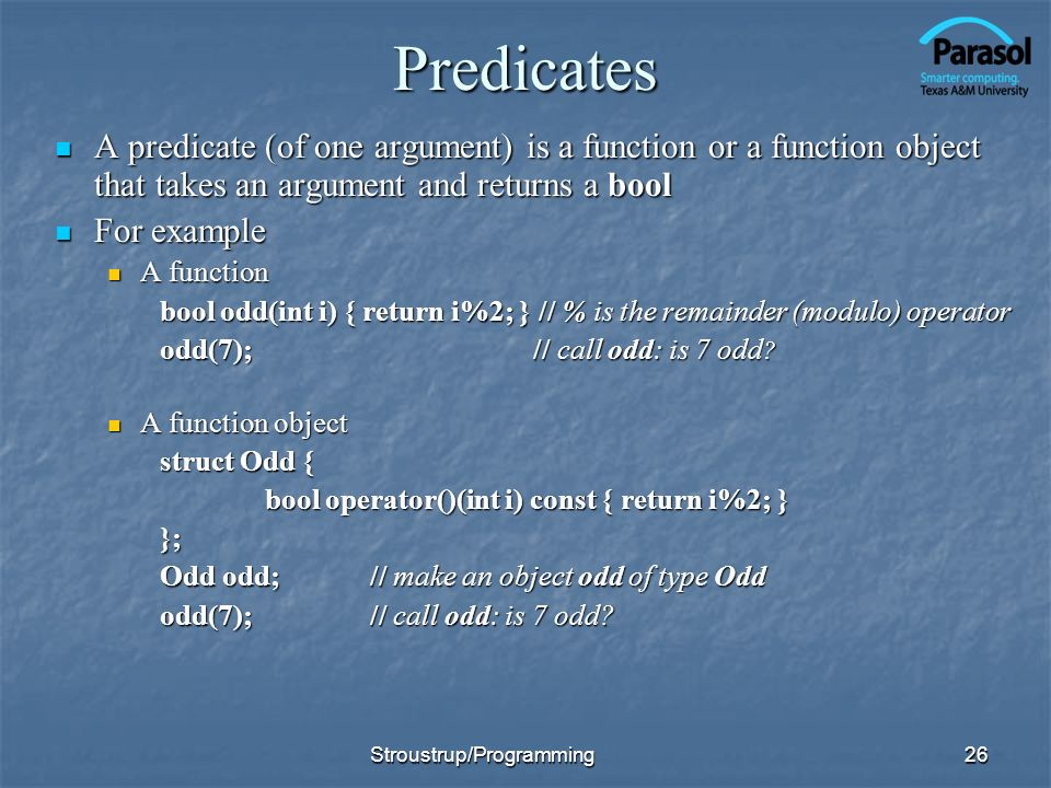 Predicates A predicate (of one argument) is a function or a function object that takes an argument and returns a bool.
