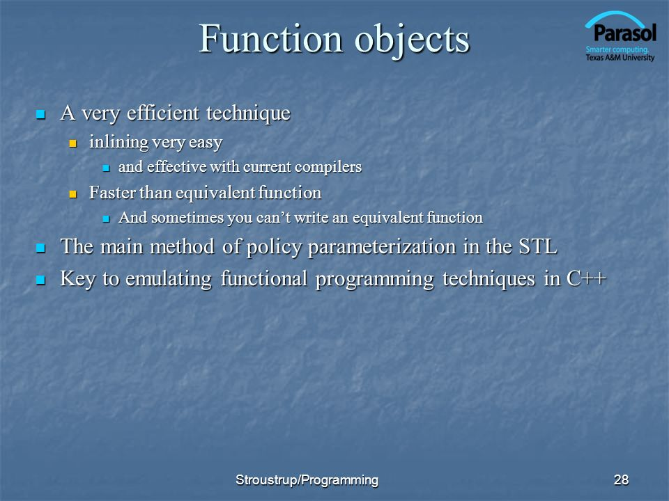 Function objects A very efficient technique