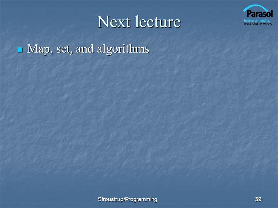 Next lecture Map, set, and algorithms Stroustrup/Programming