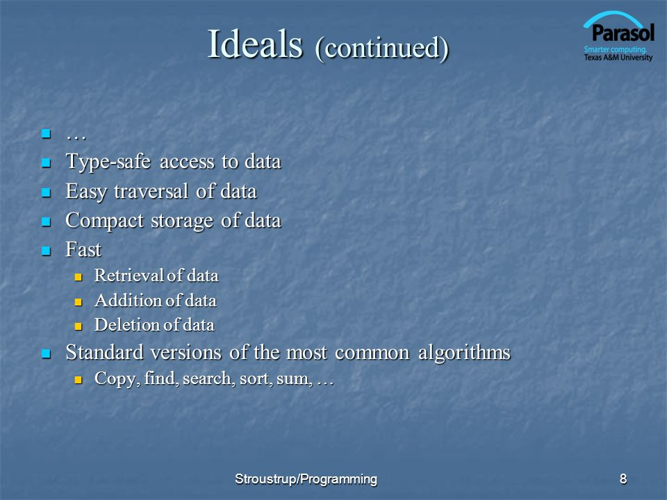 Ideals (continued) … Type-safe access to data Easy traversal of data