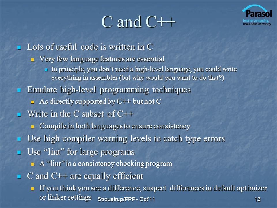 C and C++ Lots of useful code is written in C