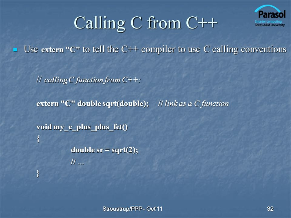 Calling C from C++ Use extern C to tell the C++ compiler to use C calling conventions. // calling C function from C++: