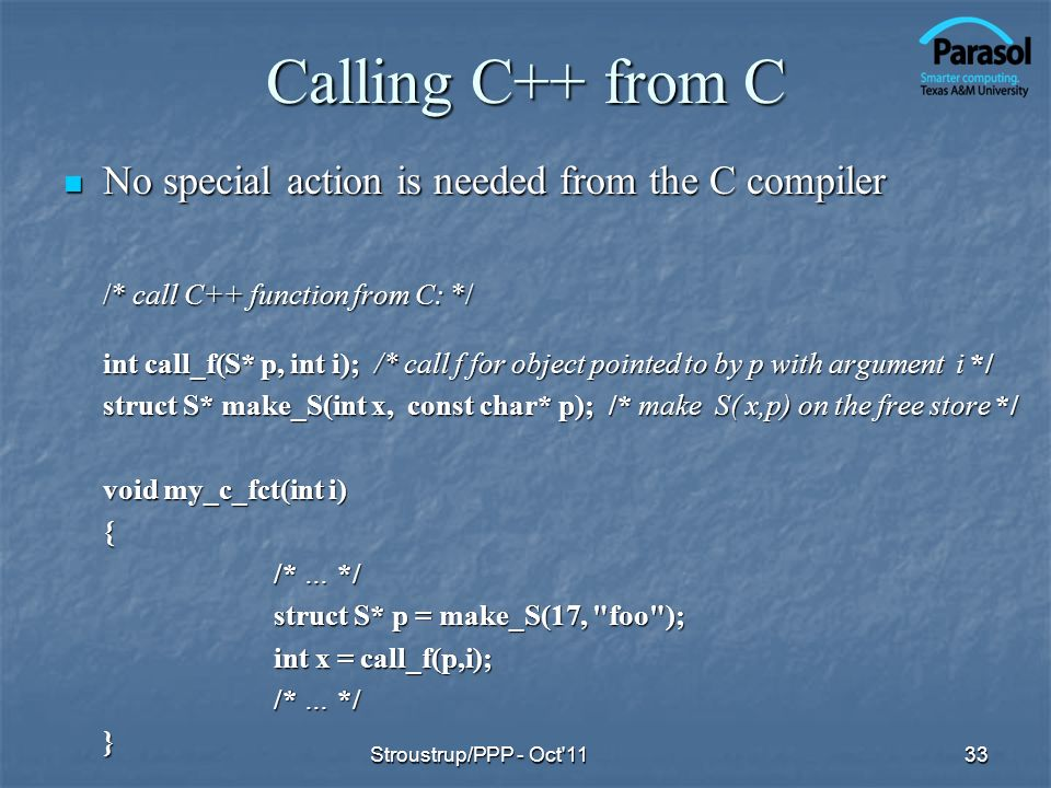 Calling C++ from C No special action is needed from the C compiler