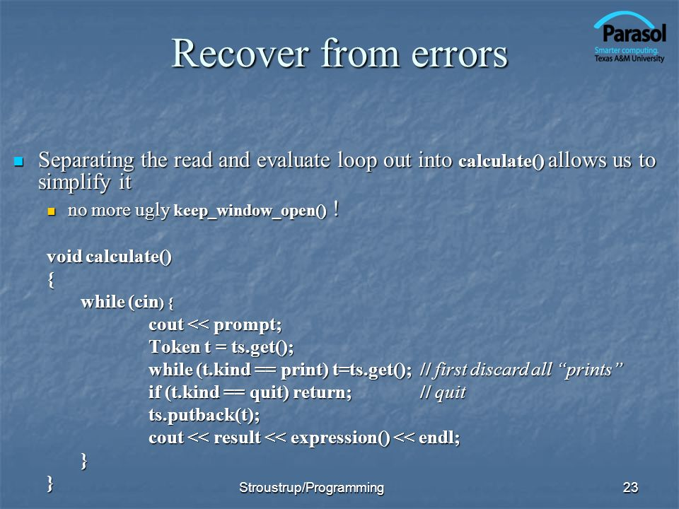Recover from errors Separating the read and evaluate loop out into calculate() allows us to simplify it.
