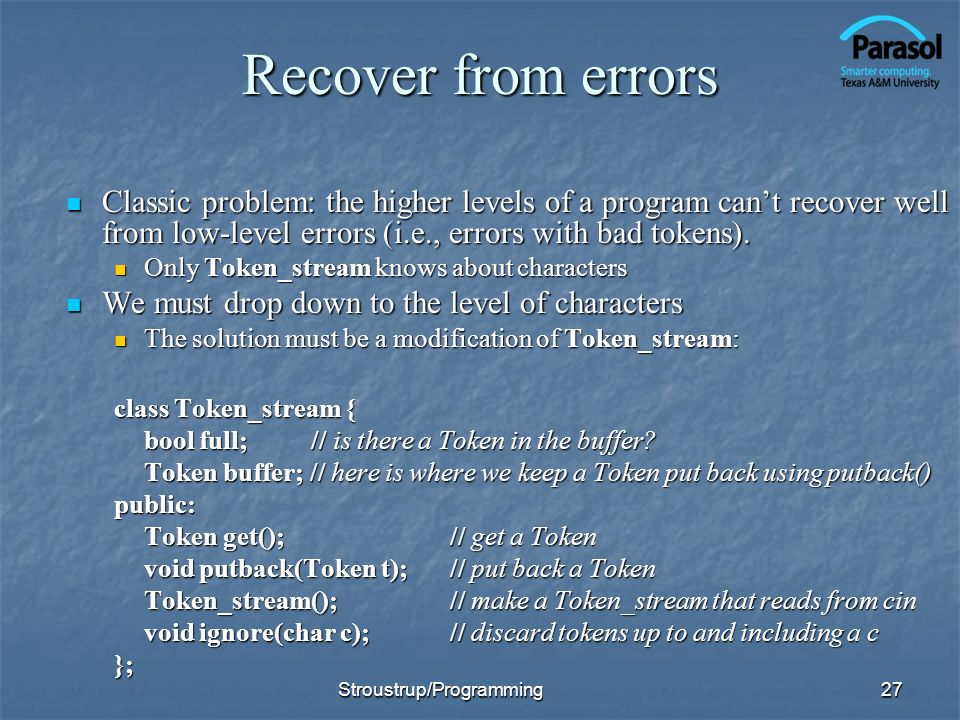 Recover from errors Classic problem: the higher levels of a program can't recover well from low-level errors (i.e., errors with bad tokens).
