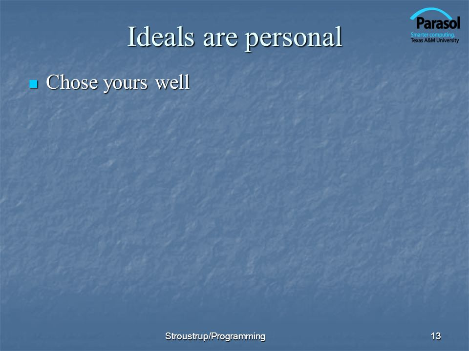 Ideals are personal Chose yours well Stroustrup/Programming