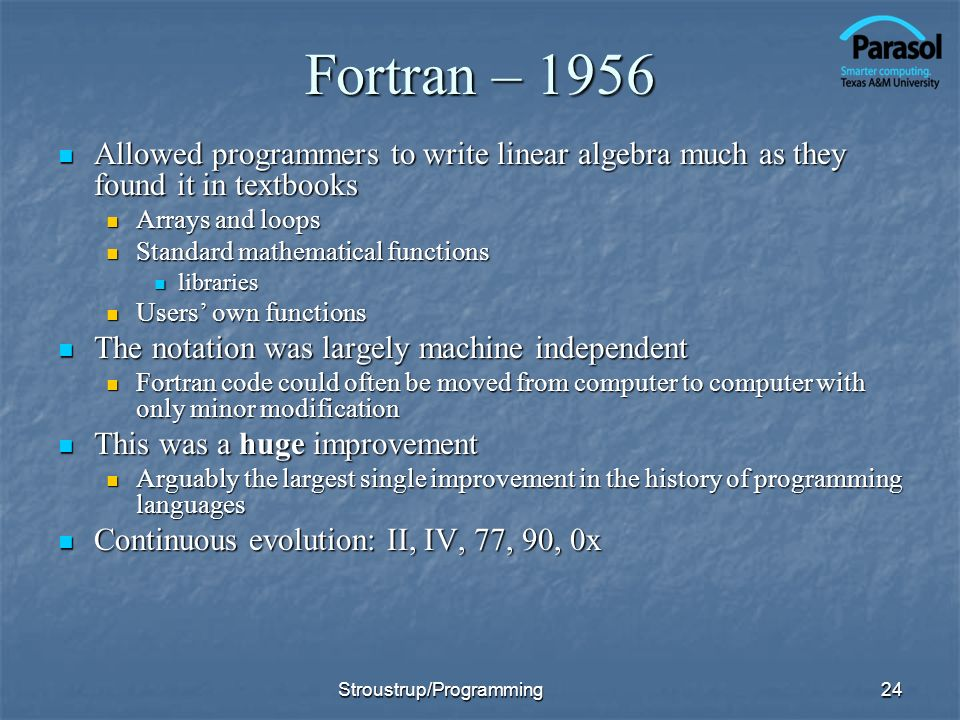 Fortran – 1956Allowed programmers to write linear algebra much as they found it in textbooks. Arrays and loops.