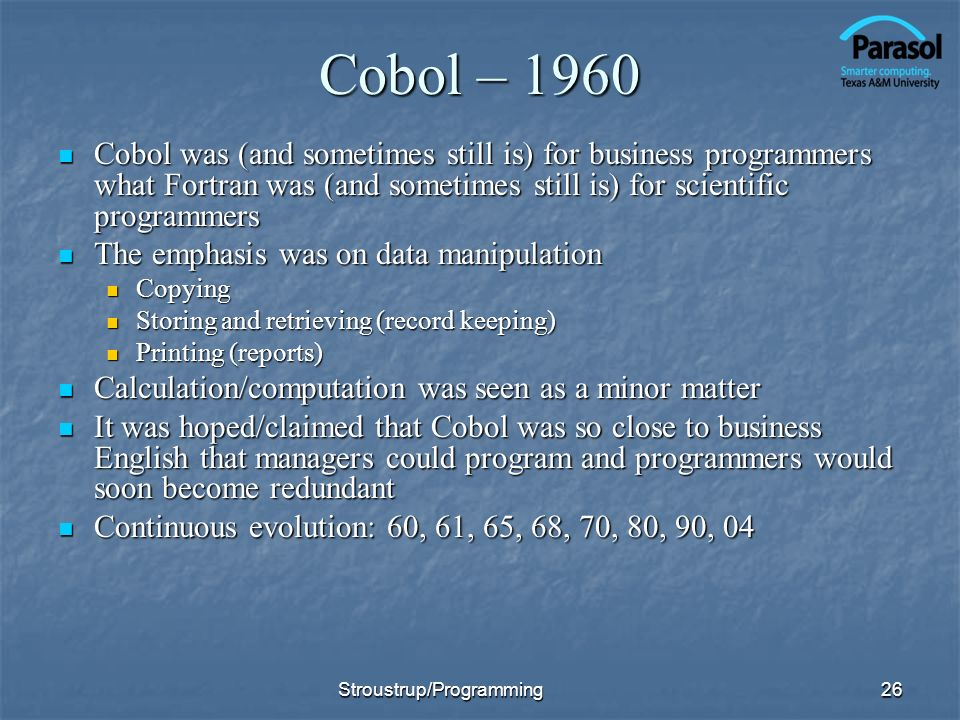 Cobol – 1960 Cobol was (and sometimes still is) for business programmers what Fortran was (and sometimes still is) for scientific programmers.