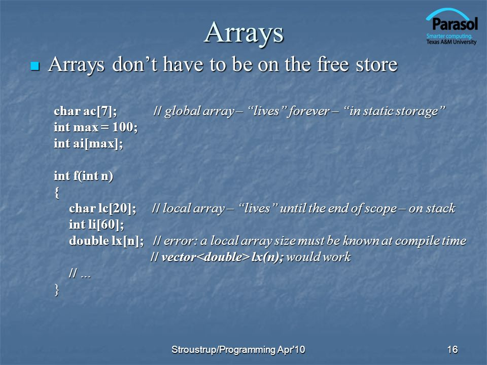 Arrays Arrays don't have to be on the free store