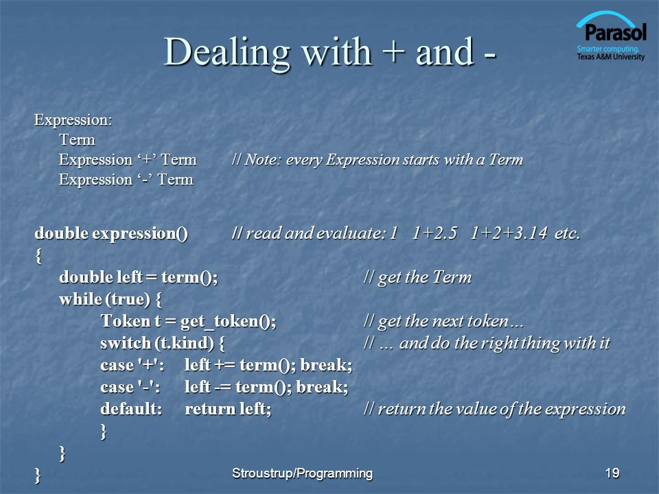 Dealing with + and - Expression: Term. Expression '+' Term // Note: every Expression starts with a Term.