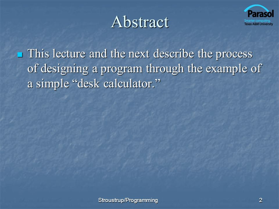 Abstract This lecture and the next describe the process of designing a program through the example of a simple desk calculator.