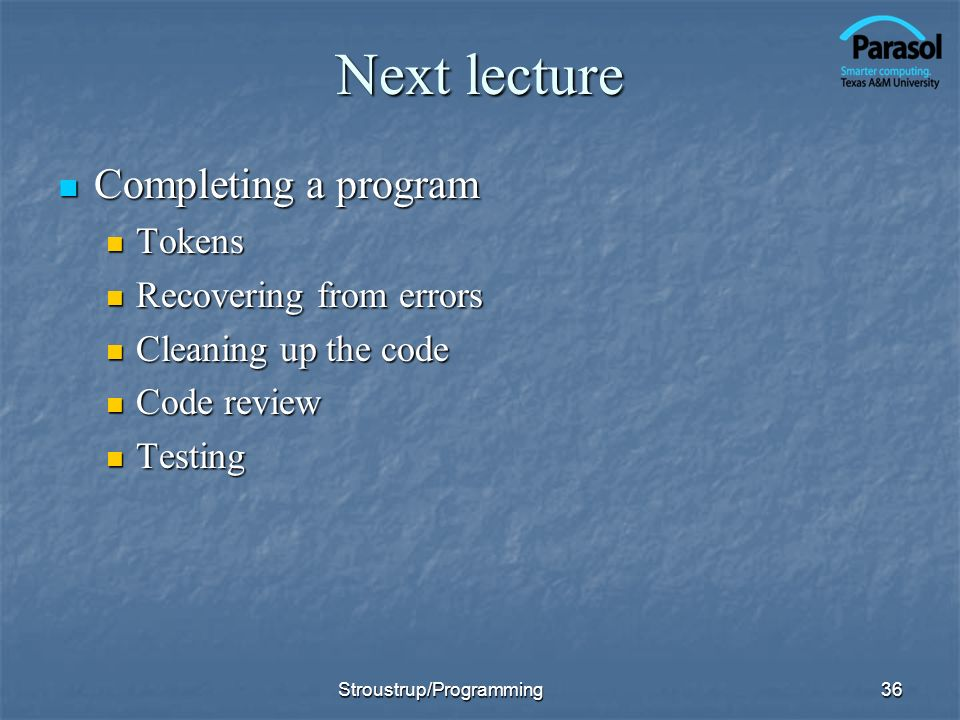 Next lecture Completing a program Tokens Recovering from errors