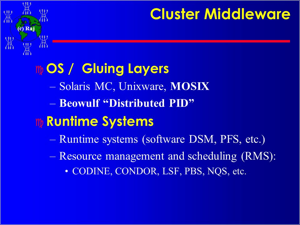 Cluster Middleware OS / Gluing Layers Runtime Systems