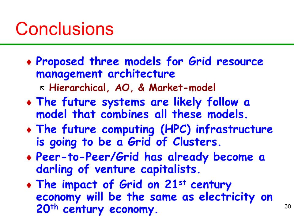 Conclusions Proposed three models for Grid resource management architecture. Hierarchical, AO, & Market-model.