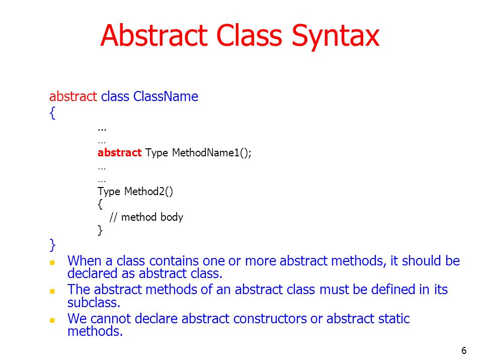 Abstract Class Syntax abstract class ClassName {