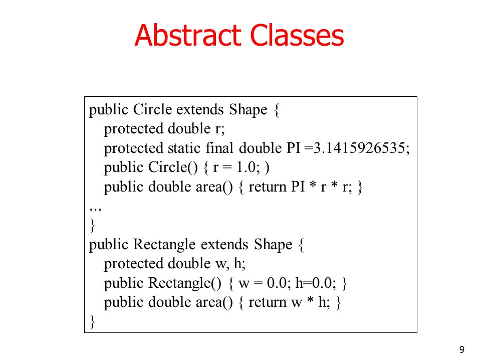 Abstract Classes public Circle extends Shape { protected double r;