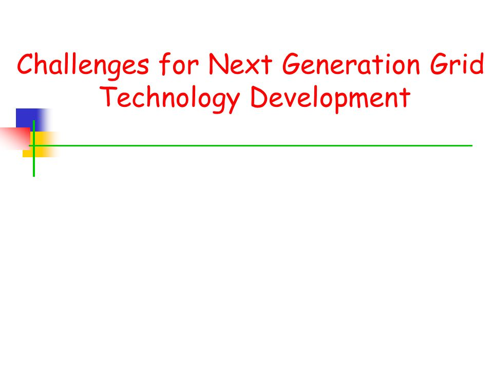Challenges for Next Generation Grid Technology Development