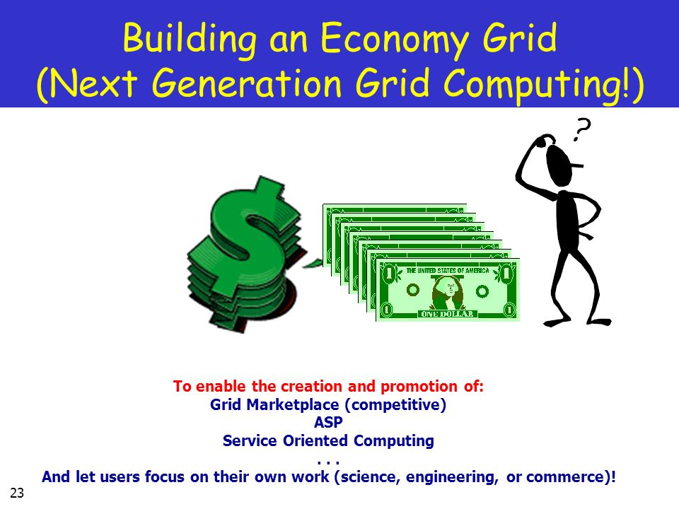 Building an Economy Grid (Next Generation Grid Computing!)