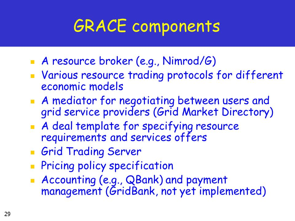 GRACE components A resource broker (e.g., Nimrod/G)