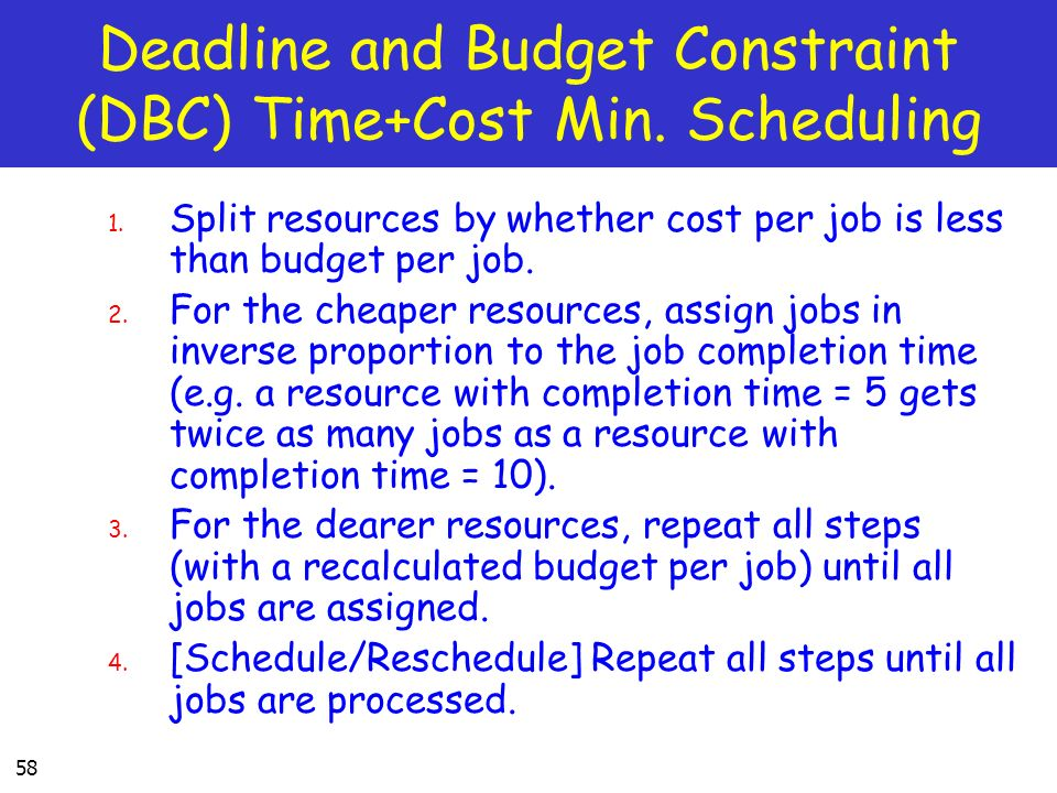 Deadline and Budget Constraint (DBC) Time+Cost Min. Scheduling