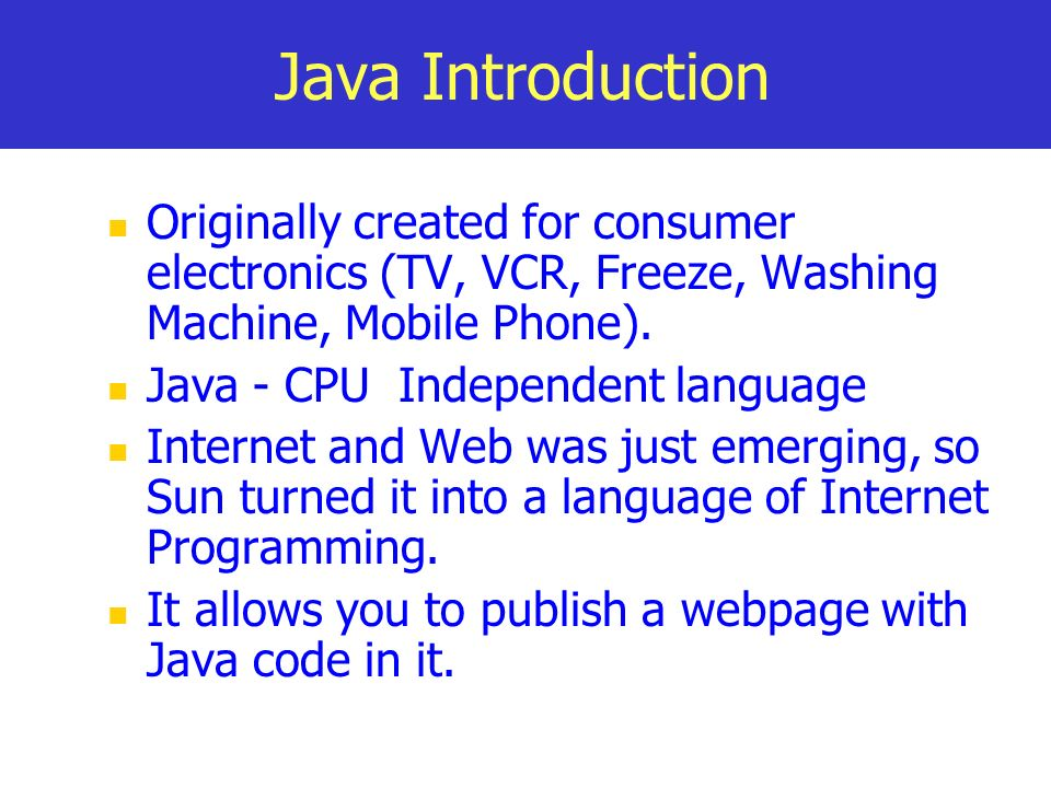 Java Introduction Originally created for consumer electronics (TV, VCR, Freeze, Washing Machine, Mobile Phone).