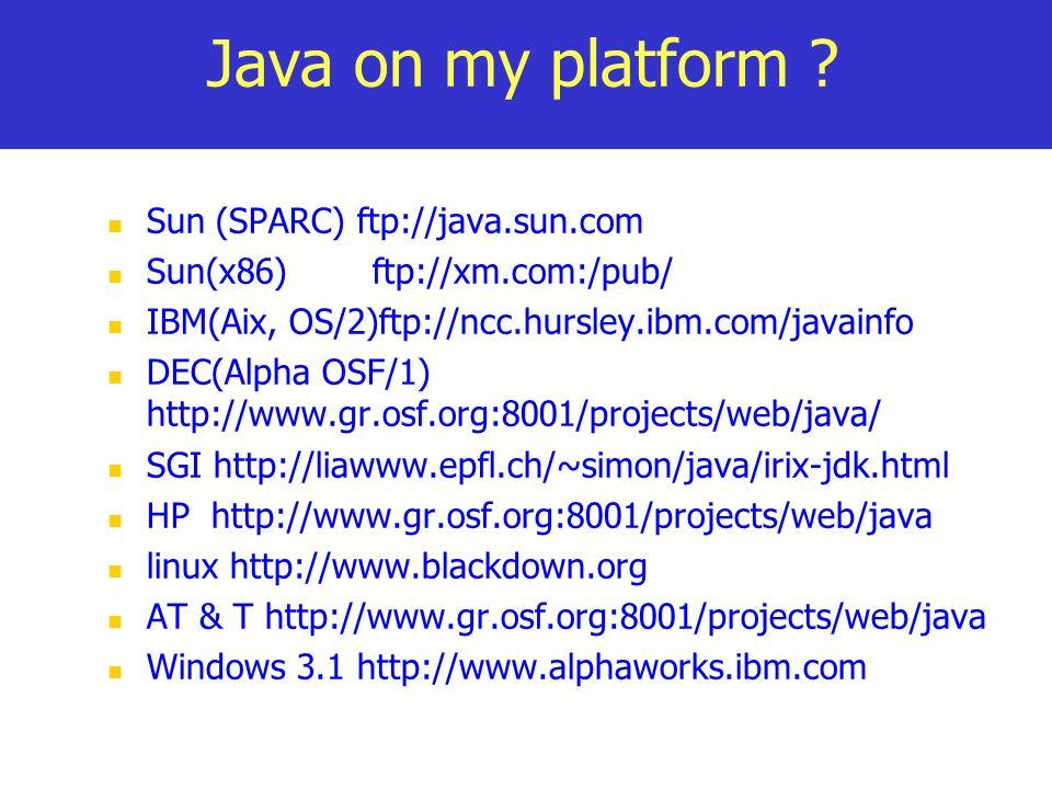 Java on my platform Sun (SPARC) ftp://java.sun.com