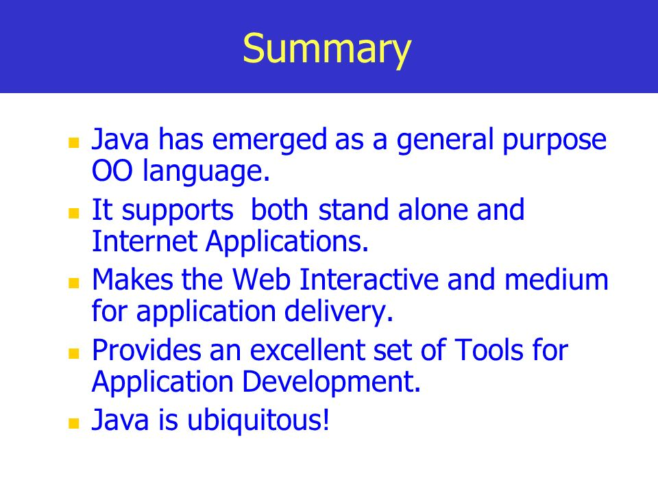 Summary Java has emerged as a general purpose OO language.